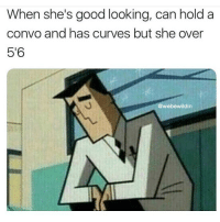 Funny, Date, and Good: When she's good looking, can hold a  convo and has curves but she over  5'6  @webewildin I can't date a skyscraper I'm only 4'8 😔