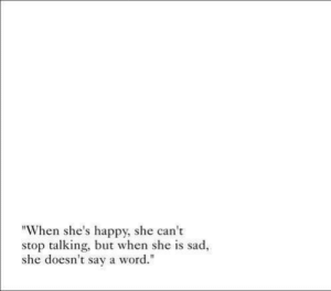 "Happy, Word, and Sad: ""When she's happy, she can't  stop talking, but when she is sad,  she doesn't sav a word."""