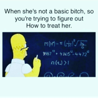 Never gonna get it😏😏: When she's not a basic bitch, so  you're trying to figure out  How to treat her  M (H)- m (rai)  967 436512.4472  n (t.) Never gonna get it😏😏