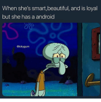 Android, Beautiful, and Funny: When she's smart,beautiful, and is loyal  but she has a android  @ickygum Oh hell naaaa