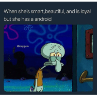 Android, Beautiful, and Funny: When she's smart,beautiful, and is loyal  but she has a android  @ickygum Goodmorning