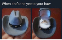 yee: When she's the yee to your haw