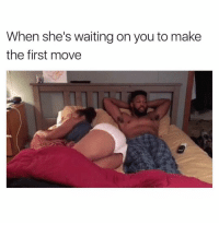 Dick, Dank Memes, and Waiting...: When she's waiting on you to make  the first move Jus Take The Dick Honey. 🙄🙄🙄 JustGirlyThings