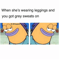 Memes, Grey, and Leggings: When she's wearing leggings and  you got grey sweats on  IG: @thegainz 😏 👀