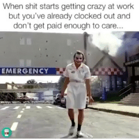 None of my problems 🙅‍♀️😂: When shit starts getting crazy at work  but you've already clocked out and  don't get paid enough to care...  EMERGENCY None of my problems 🙅‍♀️😂