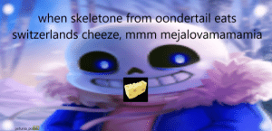 Jesus, Dank Memes, and This: when skeletone from oondertail eats  switzerlands cheeze, mmm mejalovamamamia  petunia_powerl is this skeleton a jesus of the ultracheese?