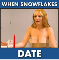 (folllow The Funny Page for more): WHEN SNOWFLAKES  DATE (folllow The Funny Page for more)