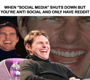 "We are breathtaking by drtyghttokid MORE MEMES: WHEN ""SOCIAL MEDIA"" SHUTS DOWN BUT  YOU'RE ANTI SOCIAL AND ONLY HAVE REDDIT  u/drtyghttokid We are breathtaking by drtyghttokid MORE MEMES"