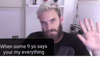 Yo, Ask, and You: When some 9 yo says  your my everything