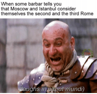 Dank, Meme, and Memes: When some barbar tells you  that Moscow and Istanbul consider  themselves the second and the third Rome  NWaughs in Caput mundi) by Irreverent Italian Memes