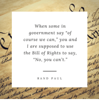 """Memes, Rand Paul, and Bills: When some in  government say """"of  course we can,"""" you and  N7  I are supposed to use  the Bill of Rights to say,  """"No, you can't.""""  RAND PAUL Read more: http://bit.ly/2hM5gIQ"""