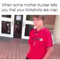 Wow nathaniel, what the crud: When some mother trucker tells  you that your trickshots are crap Wow nathaniel, what the crud