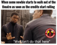 """10 years later and people still don't get it, what's up with that? MarvelousJokes: When some newbie starts to walk out of the  theatre as soon as the credits start rolling  """"Weldon't do that here"""" 10 years later and people still don't get it, what's up with that? MarvelousJokes"""