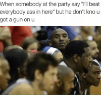 """Ass, Funny, and Party: When somebody at the party say """"I'lI beat  everybody ass in here"""" but he don't kno u  got  a gun on u Pew pew 🔫🔫🔫"""