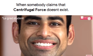Calc, Student, and Force: When somebody claims that  Centrifugal Force doesnt exist  1 CALC  *Le grad student I am about to end this Man's Whole Career
