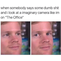 "Dumb, Memes, and 🤖: when somebody says some dumb shit  and i look at a imaginary camera like im  on ""The Office"" I miss the office"