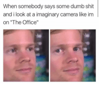 "Dumb, Memes, and Shit: When somebody says some dumb shit  and i look at a imaginary camera like im  on ""The Office"" <p>Who made you this way? via /r/memes <a href=""https://ift.tt/2OIgTxK"">https://ift.tt/2OIgTxK</a></p>"