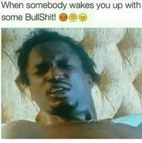 Miss me wiv dat bullshit 😂😂😂😂 ComePartyOnaRealPage🎈: When somebody wakes you up with  some BullShit! Miss me wiv dat bullshit 😂😂😂😂 ComePartyOnaRealPage🎈