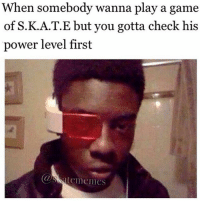 When somebody wanna play a game  of S.K.A.T.E but you gotta check his  power level first  a skate memes Gotta check your opponent first hahaha 😂😂😂 Tag a skater with weak power level skatememes skateeverydamnday thankyouskateboarding skateallday skateordie skatememe sk8memes sk8meme skateboarding skating skateboard skateboarder kickflip ollie treflip skateordie funny skatingmemes skateboarder skaters skater skate meme memes