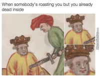 Memes, Roast, and Twitter: When somebody's roasting you but you already  dead inside Try again. - The Best of Twitter