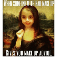 No. Stop. Go get your life together. 🙄: WHEN SOMEON WITH BAD MAKEUP  LIVES YOU MAKE UP ADVICE No. Stop. Go get your life together. 🙄