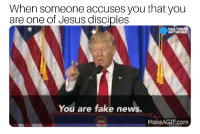 Fake, Jesus, and News: When someone accuses you that you  are one of Jesus disciples  You are fake news.  MakeAGIF.com