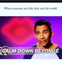 Bitch, Memes, and Run: When someone acts like they run the world  CALM DOWN BE ONCE You ain't shit, bitch 🤗 goodgirlwithbadthoughts 💅🏻