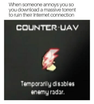 Sly as a fox by cianb12 FOLLOW 4 MORE MEMES.: When someone annoys you so  you download a massive torrent  to ruin their Internet connection  COUNTER-UAV  Temporarily disables  enemy radar Sly as a fox by cianb12 FOLLOW 4 MORE MEMES.