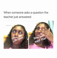 Memes, 🤖, and Ppl: When someone asks a question the  teacher just answered  Dits.carlll.  She just  said that  Did listen  just UGH I HATE THOSE PPL (follow me @its.carlll for more 💎)