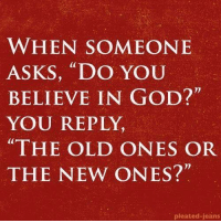 """Memes, 🤖, and Jeans: WHEN SOMEONE  ASKS, """"DO YOU  BELIEVE IN GOD?""""  YOU REPLY,  """"THE OLD ONES OR  THE NEW ONES?""""  pleated jeans ~Cersei"""