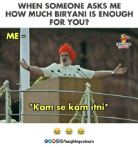 Indianpeoplefacebook, Asks, and How: WHEN SOMEONE ASKS ME  HOW MUCH BIRYANI IS ENOUGH  FOR YOU?  ME  AUGHING  Kam se kam itni  0000@/laughingcolours