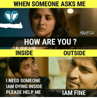Dying Inside: WHEN SOMEONE ASKS ME  MAHEStt  HOW ARE YOU ?  DVV ENTERTAI  INSIDE  OUTSIDE  I NEED SOMEONE  IAM DYING INSIDE  PLEASE HELP ME  IAM FINE