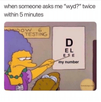 """True, Wyd, and Asks: when someone asks me """"wyd?"""" twice  within 5 minutes  ALD Ow 6  TESTING  E L  EFE  my number True though.. 😑🤣 https://t.co/qYkoI7kWDM"""