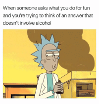 Alcohol, Dank Memes, and Asks: When someone asks what you do for fun  and you're trying to think of an answer that  doesn't involve alcohol  UJ 😅😅😅😅😅