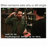 Beijing, Life, and Memes: When someone asks why ur still single  Look at me.  Psychological damage up to here. I haven't seen a vagina in real life since Beijing hosted the Olympics. 😫😫
