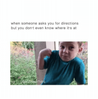 Bad, Memes, and Asks: when someone asks you for directions  but you don't even know where its at  tg  emes im bad at directions lmfaoooo