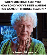 Game of Thrones, Game, and Waiting...: WHEN SOMEONE ASKS YOU  HOW LONG YOU VE BEEN WAITING  FOR GAME OF THRONES SEASON 7  it's been 84 years https://t.co/rHAeCt27OE