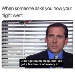 Anxiety, Sleep, and Asks: When someone asks you how your  night went  Didn't get much sleep, but I did  get a few hours of anxiety in Every night.. 🤦‍♂️😂 https://t.co/OnrrxVTauY