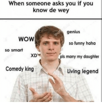 """<p>Make way for better jokes via /r/memes <a href=""""http://ift.tt/2DhQzYE"""">http://ift.tt/2DhQzYE</a></p>: When someone asks you if you  know de wev  genius  So funny haha  pls marry my daughter  WOW  So smart  Comedy king  Living legend <p>Make way for better jokes via /r/memes <a href=""""http://ift.tt/2DhQzYE"""">http://ift.tt/2DhQzYE</a></p>"""