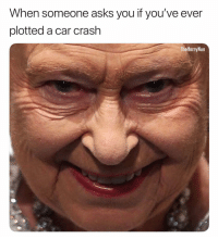 Memes, Conspiracy, and Asks: When someone asks you if you've ever  plotted a car crash  TheHornyNun No comment 😶☕️👀 conspiracy