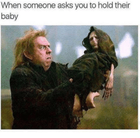 Memes, Asks, and Baby: When someone asks you to hold their  baby  e4 Yes