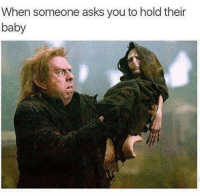Memes, Asks, and Baby: When someone asks you to hold their  baby What would you like me to do with this? ☹️ memesapp