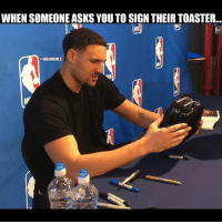 Sports, Signs, and Real: WHEN SOMEONE ASKS YOU TO SIGN THEIR TOASTER...  @NBAMEMES real life goals