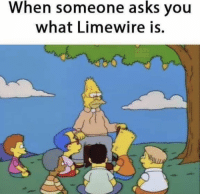 Gather round @kidsdoingthings: When someone asks you  what Limewire is. Gather round @kidsdoingthings