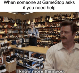 Dank, Gamestop, and Memes: When someone at GameStop asks  if you need help  tee  know more than vou Excuse me? by EverythingTittysBoii MORE MEMES