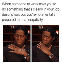 Memes, Work, and Asks: When someone at work asks you to  do something that's clearly in your job  description, but you're not mentally  prepared for that negativity  G Taxo Work work work work work