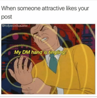 Memes, 🤖, and Post: When someone attractive likes your  post  @hol  My DM hand is tingling! 😩😩