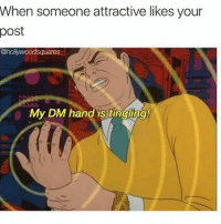 Memes, 🤖, and Post: When someone attractive likes your  post  @hollywoodsquares  My DM hand is tingling! 😂😂