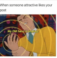 Funny, Post, and Likes: When someone attractive likes your  post  @holywoodsquares  My DM hand is tingling!  0 😏😂
