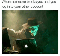 Friends, Memes, and 🤖: When someone blocks you and you  log in to your other account Dm to exactly 7 friends for a shoutout!